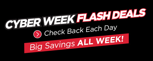 CYBER WEEK FLASH DEALS
