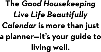 The Good Housekeeping Live Life Beautifully Calendar is more than just a planner—it's your guide to living well.